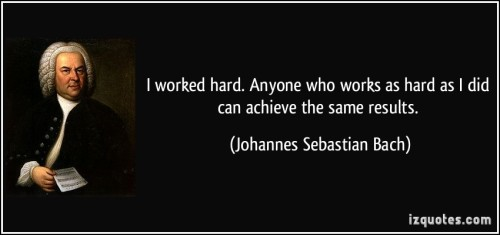 quote-i-worked-hard-anyone-who-works-as-hard-as-i-did-can-achieve-the-same-results-johannes-sebastian-bach-9378